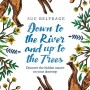 Sue Belfrage, natural history, nature writing, freelance writer, Down to the River and Up to the Trees